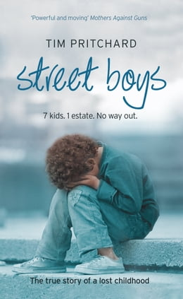 Book Street Boys: 7 Kids. 1 Estate. No Way Out. The True Story of a Lost Childhood by Tim Pritchard