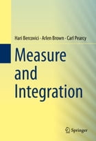 Measure and Integration by Hari Bercovici