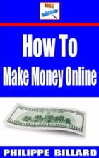 How To Make Money Online by PHILIPPE BILLARD