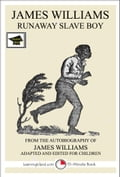 James Williams: Runaway Slave Boy: Educational Version 47be9f5c-e6c3-434b-9f15-3f1c8200d5de