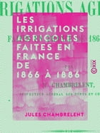 Les Irrigations agricoles faites en France de 1866 à 1886 by Jules Chambrelent
