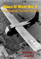 Gliders of World War II: 'The Bastards No One Wanted' by Major Michael H. Manion