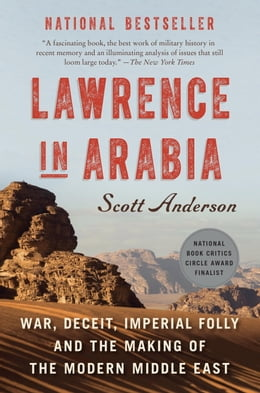 Book Lawrence in Arabia: War, Deceit, Imperial Folly and the Making of the Modern Middle East by Scott Anderson