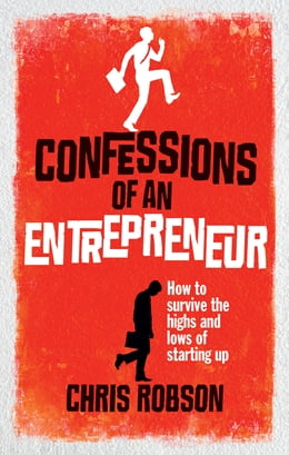 Book Confessions of an Entrepreneur: The Highs and Lows of Starting Up by Chris Robson