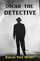 Oscar the Detective: or, Dudie Dunne, The Exquisite Detective by Harlan Page Halsey