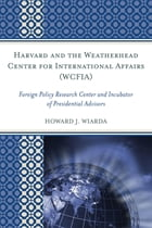 Harvard and the Weatherhead Center for International Affairs (WCFIA): Foreign Policy Research…