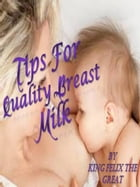 Tips for Quality Breast Milk by King Felix The Great