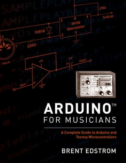 Book Arduino for Musicians: A Complete Guide to Arduino and Teensy Microcontrollers by Brent Edstrom