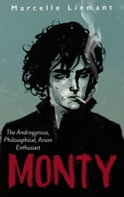 Monty: The Androgynous, Philosophical, Arson Enthusiast by Marcelle Liemant