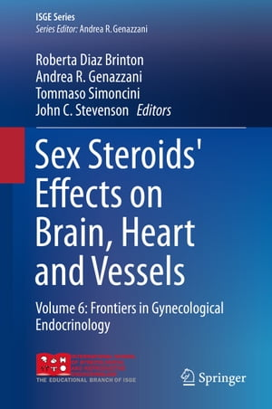 Sex Steroids' Effects on Brain, Heart and Vessels: Volume 6: Frontiers in Gynecological Endocrinology