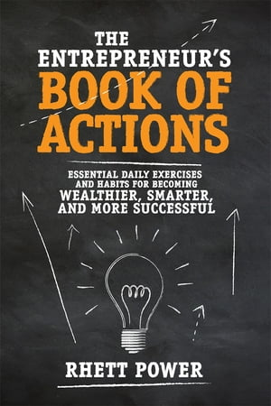 The Entrepreneur?s Book of Actions: Essential Daily Exercises and Habits for Becoming Wealthier,  Smarter,  and More Successful