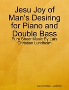 Jesu Joy of Man's Desiring for Piano and Double Bass - Pure Sheet Music By Lars Christian Lundholm by Lars Christian Lundholm