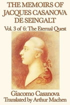 The Memoirs of Jacques Casanova de Seingalt Volume 3: The Eternal Quest by Giacomo Casanova