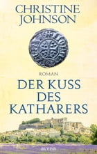 Der Kuss des Katharers by Christine Johnson