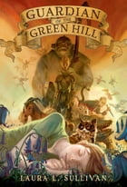 Guardian of the Green Hill by Laura L. Sullivan