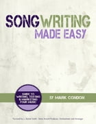 Song Writing Made Easy: Guide To Writing, Testing and Marketing Your Music by Mark Condon