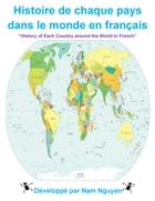 Histoire de chaque pays dans le monde en français: History of Each Country around the World in French by Nam Nguyen