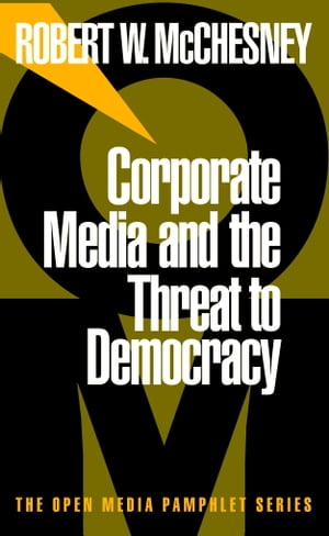 Corporate Media and the Threat to Democracy by Robert W. McChesney