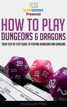 How To Play Dungeons and Dragons: Your Step By Step Guide To Playing Dungeons and Dragons For…