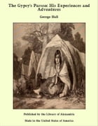 The Gypsy's Parson: His Experiences and Adventures by George Hall