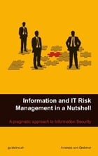 Information and IT Risk Management in a Nutshell: A Pragmatic Approach to Information Security by Andreas von Grebmer