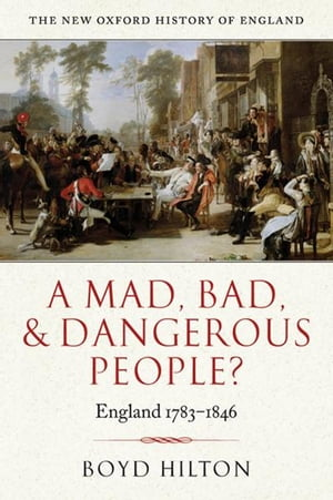 A Mad,  Bad,  and Dangerous People? England 1783-1846