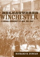 Beleaguered Winchester: A Virginia Community at War, 1861--1865 by Richard R. Duncan