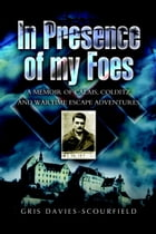 In Presence of My Foes: From Calais to Colditz via the Polish Underground - The Travels and…