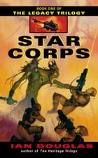 Star Corps: Book One of The Legacy Trilogy by Ian Douglas