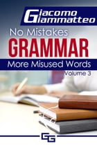 No Mistakes Grammar, Volume III, More Misused Words by Giacomo Giammatteo