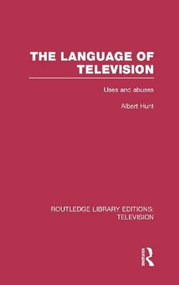 Book The Language of Television: Uses and Abuses by Albert Hunt