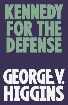 Book Kennedy for the Defense by George V. Higgins