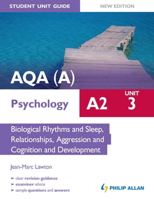 AQA(A) A2 Psychology Student Unit Guide New Edition: Unit 3 Biological Rhythms and Sleep,  Relationships,  Aggression and Cognition and Development