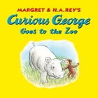 Curious George Goes to the Zoo (Read-aloud) by H. A. Rey