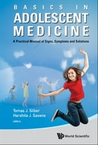 Basics in Adolescent Medicine: A Practical Manual of Signs, Symptoms and Solutions by Tomas J Silber