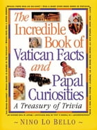 The Incredible Book of Vatican Facts and Papal Curiosities by Lo Bello, Nino