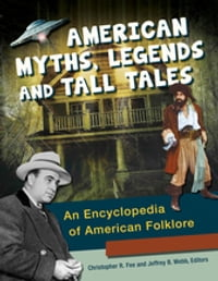 American Myths, Legends, and Tall Tales: An Encyclopedia of American Folklore [3 volumes]: An…