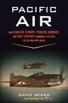Pacific Air: How Fearless Flyboys, Peerless Aircraft, and Fast Flattops Conquered the Skies in the…