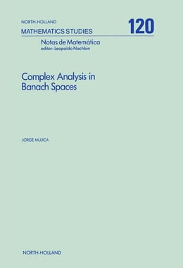 Book Complex Analysis in Banach Spaces: Holomorphic Functions and Domains of Holomorphy in Finite and… by Mujica, J.
