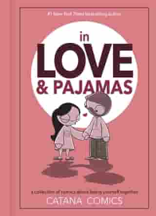In Love & Pajamas: A Collection of Comics about Being Yourself Together by Catana Chetwynd