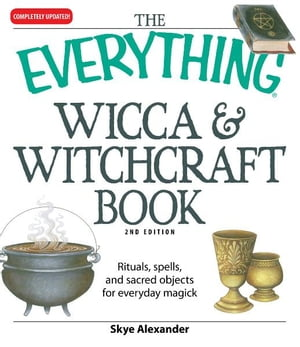 Everything Wicca and Witchcraft Book: Rituals,  spells,  and sacred objects for everyday magick Rituals,  spells,  and sacred objects for everyday magick