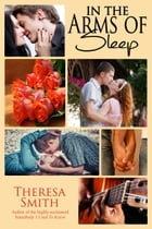 In The Arms of Sleep by Theresa Smith