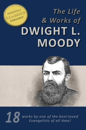 D. L. MOODY - Life and Works,  18-in-1 [illustrated],  Life of Moody,  Overcoming Life,  Secret Power in Christian Life,  Men of the Bible,  The Way to God,