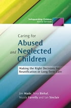 Caring for Abused and Neglected Children: Making the Right Decisions for Reunification or Long-Term…