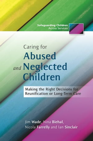 Caring for Abused and Neglected Children Making the Right Decisions for Reunification or Long-Term Care