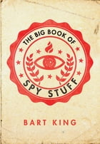 Big Book of Spy Stuff by Bart King