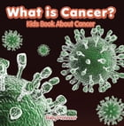 What is Cancer? Kids Book About Cancer by Baby Professor