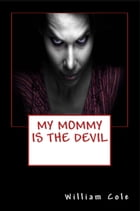 My Mommy is the Devil by William Cole