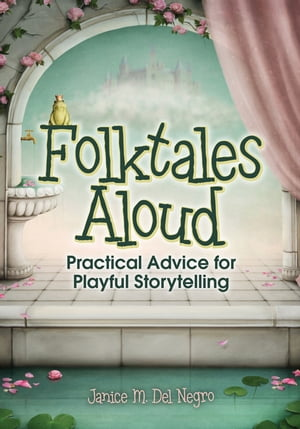Folktales Aloud: Practical Advice for Playful Storytelling by Janice M. Del Negro
