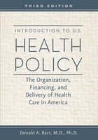 Introduction to U.S. Health Policy: The Organization, Financing, and Delivery of Health Care in America by Donald A. Barr